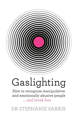 Gaslighting: How to recognise manipulative and emotionally abusive people - and break free (English Edition)