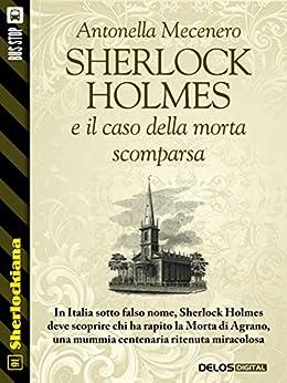 Sherlock Holmes e il caso della morta scomparsa (Sherlockiana) di [Mecenero, Antonella]
