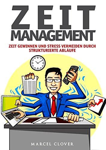 Zeitmanagement: Zeit gewinnen und Stress vermeiden durch strukturierte Abläufe