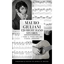 Mauro Giuliani 120 Right Hand Studies: + Tabs & Free Online Video Lessons (English Edition)