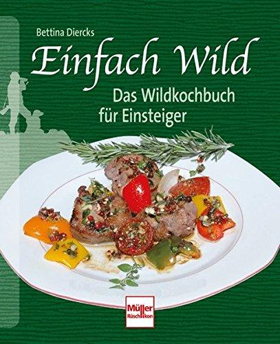 Einfach Wild: Das Wildkochbuch für Einsteiger