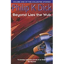 Beyond Lies The Wub: Volume One Of The Collected Stories (Collected Short Stories of Philip K. Dick)