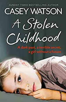 A Stolen Childhood: A Dark Past, a Terrible Secret, a Girl Without a Future by [Watson, Casey]
