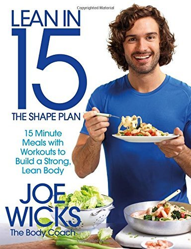 [PDF] Téléchargement gratuit Livres Lean in 15 - The Shape Plan: 15 minute meals with workouts to build a strong, lean body by Joe Wicks (2016-06-16)