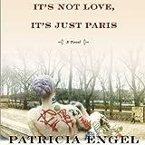 It's Not Love, It's Just Paris: A Novel