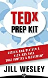 TEDx Prep Kit: Design and Deliver a Kick-Ass Talk that Ignites a Movement
