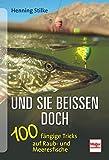 Und sie beißen doch: 100 fängige Tricks auf Raub- und Meeresfische