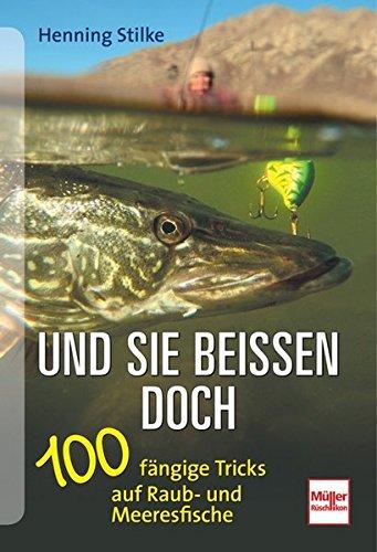 Und sie beißen doch: 100 fängige Tricks auf Raub- und Meeresfische*