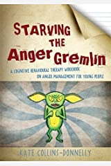 Starving the Anger Gremlin: A Cognitive Behavioural Therapy Workbook on Anger Management for Young People (Gremlin and Thief CBT Workbooks) Paperback