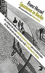 Spazieren in Berlin: Ein Lehrbuch der Kunst in Berlin spazieren zu gehn ganz nah dem Zauber der Stadt von dem sie selbst kaum weiß