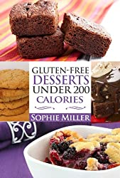 Gluten-Free Desserts UNDER 200 Calories: Delicious Low Calorie and Naturally Sweet Treats your Waistline will LOVE!