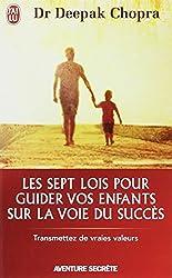 Les sept lois pour guider vos enfants sur la voie du succès - Transmettez de vraies valeurs