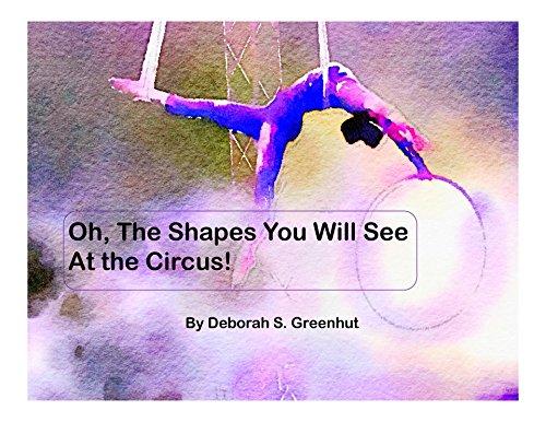 Oh, The Shapes You Will See At The Circus por Deborah Greenhut epub