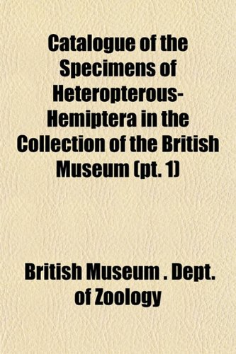 Catalogue of the Specimens of Heteropterous-Hemiptera in the Collection of the British Museum (pt. 1)