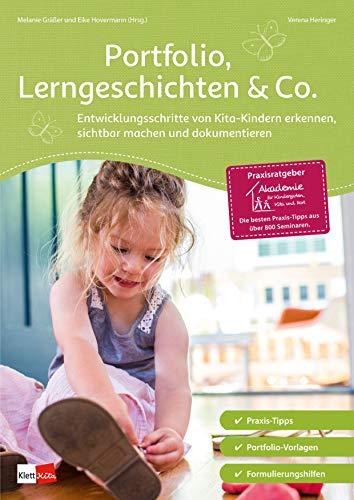 Portfolio, Lerngeschichten & Co.: Entwicklungsschritte von Kita-Kindern erkennen, sichtbar machen und dokumentieren (Praxisratgeber der Akademie für Kindergarten, Kita und Hort) -