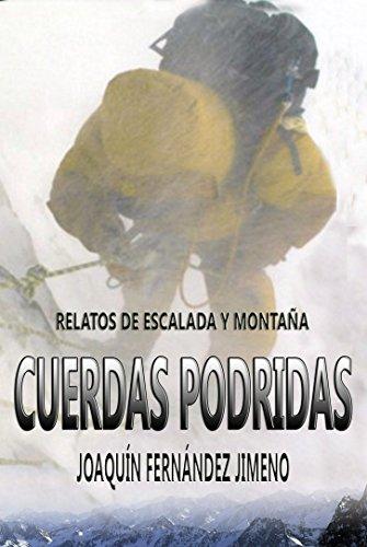 Cuerdas podridas: Relatos de escalada y montaña por Joaquín Fernández Jimeno