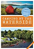 Camping by the Waterside: The Best Campsites by Water in Britain and Ireland: 2nd edition