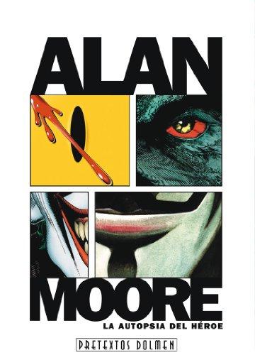 Alan Moore, la autopsia del héroe (Pretextos)
