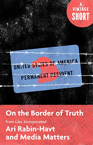 On the Border of Truth: From Lies, Incorporated (A Vintage Short) (English Edition) por Ari Rabin-Havt