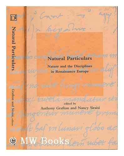Natural Particulars : Nature and the Disciplines in Renaissance Europe / Edited by Anthony Grafton...