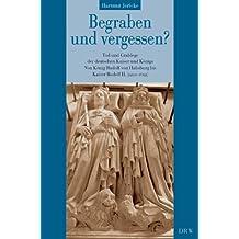 Begraben und vergessen? Band 2: Tod und Grablege der deutschen Kaiser und Könige. Von König Rudolf von Habsburg bis Kaiser Rudolf II. (1291-1612)
