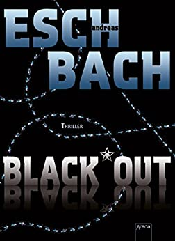 Black*Out (Blackout - Hideout - Timeout 1) von [Eschbach, Andreas]