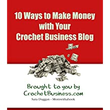Crochet Business Blogging: 10 Ways to Earn Money with Your Crochet Blog (English Edition)