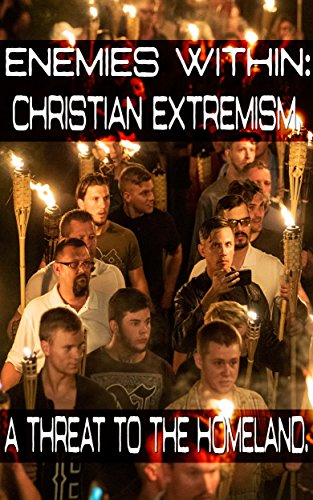 Enemies Within: Christian Extremism, a Threat to the Homeland. (English Edition) por U.S. Army Command and General Staff College