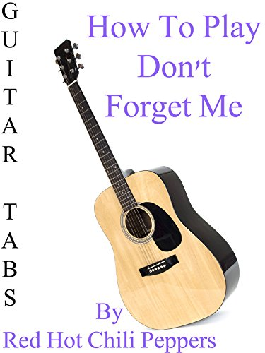 how-to-play-dont-forget-me-by-red-hot-chili-peppers-guitar-tabs-ov