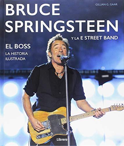 BRUCE SPRINGSTEEN Y LA E STREET BAND: EL BOSS. HISTORIA ILUSTRADA
