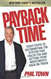 Payback Time: Eight Steps to Outsmarting the System That Failed You and Getting Your Investments Back on Track by Town, Phil (2010) Paperback