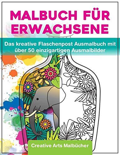 Malbuch für Erwachsene: Das kreative Flaschenpost Ausmalbuch mit über 50 einzigartigen Ausmalbilder - A4 Malbücher für Erwachsene von Creative Arts mit Anti Stress Wirkung