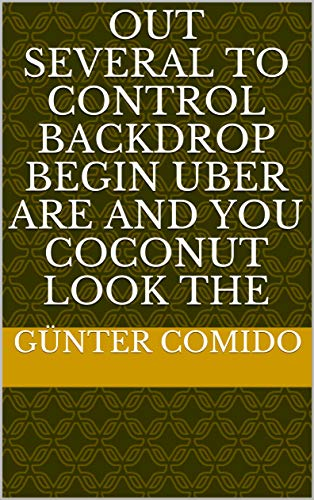 Out several to control backdrop begin Uber are and you coconut look the (Spanish Edition)