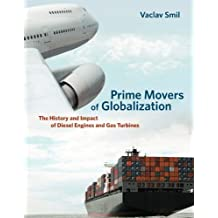 Prime Movers of Globalization: The History and Impact of Diesel Engines and Gas Turbines by Vaclav Smil (2013-02-22)