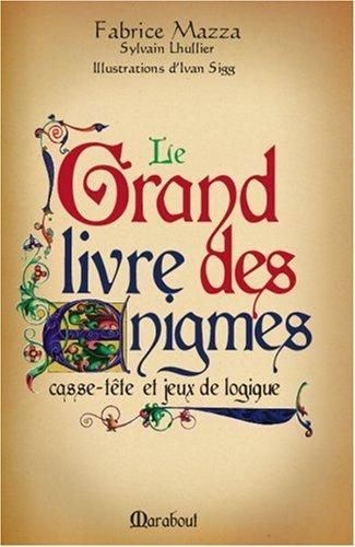 Le grand livre des énigmes - Casse-tête et jeux de logique par Fabrice Mazza
