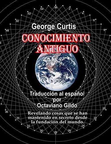 Conocimiento Antiguo: Ancient Knowledge por George E Curtis