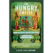 The Hungry Empire: How Britain's Quest for Food Shaped the Modern World (English Edition)
