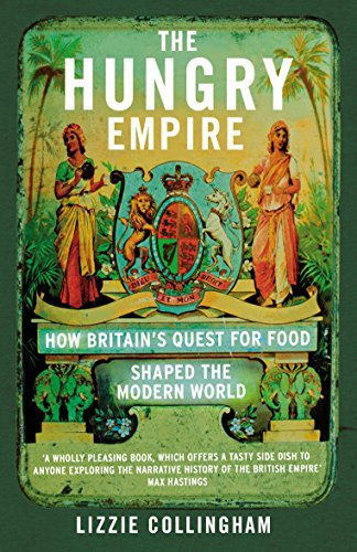 The Hungry Empire: How Britain's Quest for Food Shaped the Modern World por Lizzie Collingham