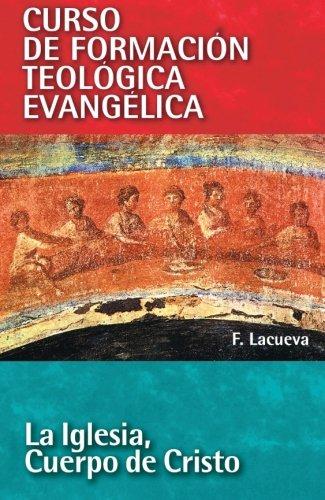 La Iglesia, Cuerpo De Cristo (Curso de Formacion Teologica Evangelica) por Francisco Lacueva