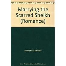 Marrying the Scarred Sheikh (Mills & Boon Romance) (Mills & Boon Hardback Romance) by Barbara McMahon (2010-04-02)