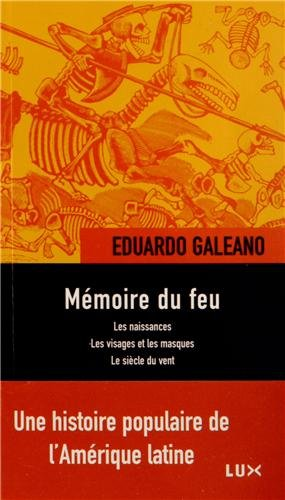 Mémoire du feu : Les naissances ; Les visages et les masques ; Le siècle du vent par Eduardo Galeano
