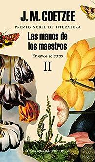 Las manos de los maestros. Ensayos selectos II par J.M. Coetzee