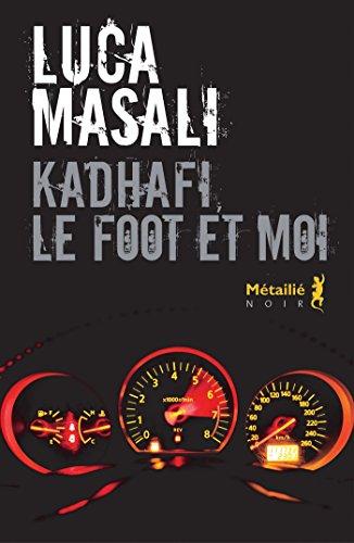 Kadhafi, le foot et moi - Luca Masali (2017)