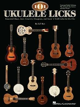 101 Ukulele Licks: Essential Blues, Jazz, Country, Bluegrass, and Rock 'n' Roll Licks for the Uke par [Lil' Rev]