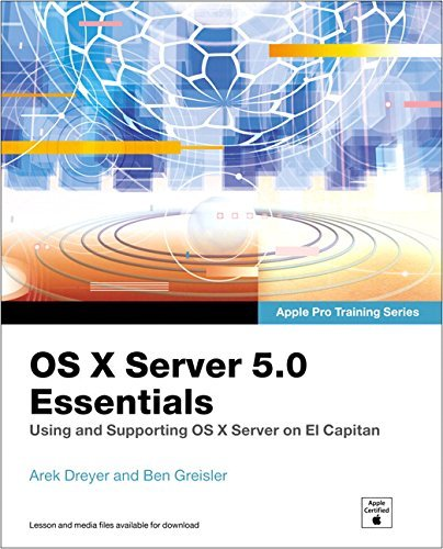 OS X Server 5.0 Essentials - Apple Pro Training Series: Using and Supporting OS X Server on El Capitan (3rd Edition) by Arek Dreyer (2016-03-04)