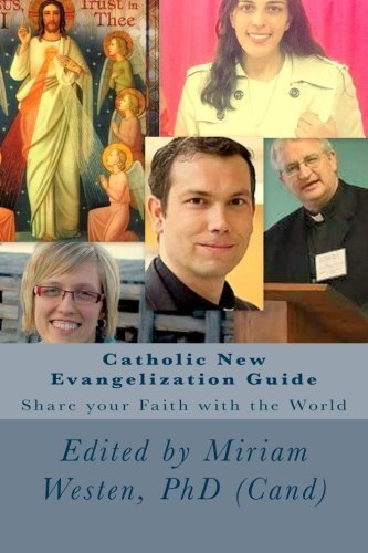 Catholic New Evangelization Guide: Share your Faith with the World by Miriam Westen PhDCan (2015-04-26)