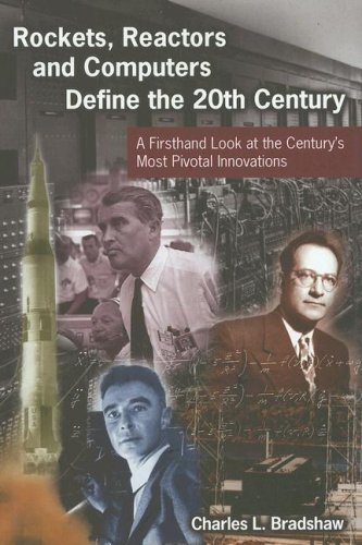 Rockets, Reactors and Computers Define the 20th Century: A Firsthand Look at the Century's Most Pivotal Innovations