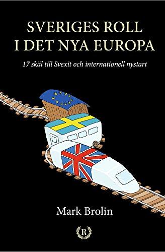 SVERIGES ROLL I DET NYA EUROPA : 17 skäl till Svexit och internationell nystart (Swedish Edition) por Mark  Brolin