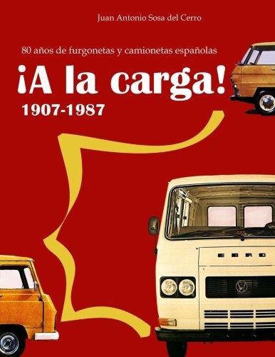 Descargar Libro ¡A la carga!: 80 años de furgonetas y camionetas españolas de Juan Antonio Sosa del Cerro