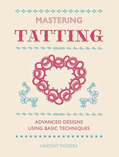 Mastering Tatting: Advanced Designs Using Basic Techniques (English Edition)